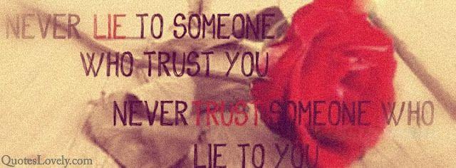 Never lie to someone