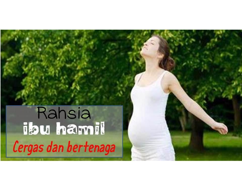 Rahsia ibu hamil cergas dan bertenaga