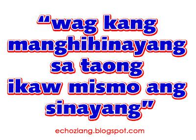 Wag kang manghihinayang sa taong ikaw mismo ang sinayang.