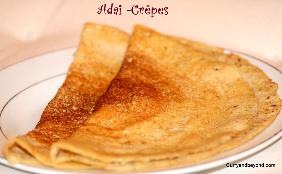 Curry And Beyond: Adai Dosa - Rice and Lentil Crêpes