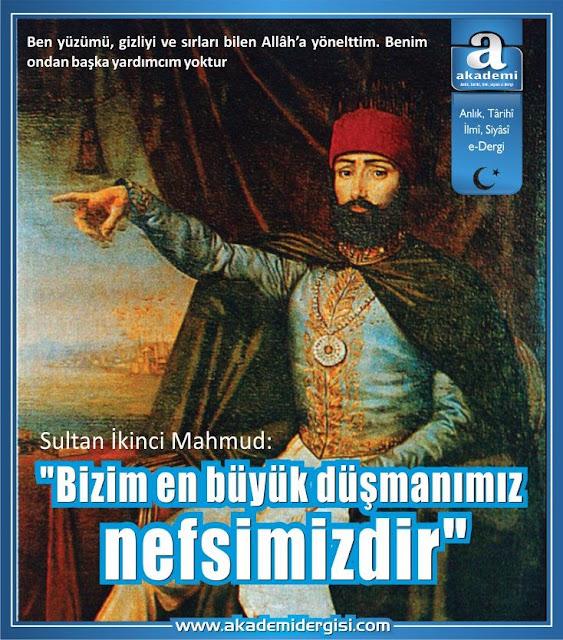 Sultan İkinci Mahmud Bizim en büyük düşmanımız nefsimizdir