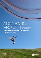 """Exposição de Fotografia """"Acrobatic Project"""" de J. P. Martins"""