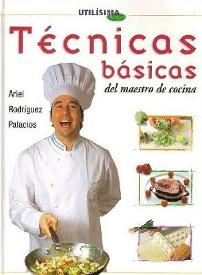 Técnicas Basicas del Maestro de Cocina por Ariel Rodríguez Palacios