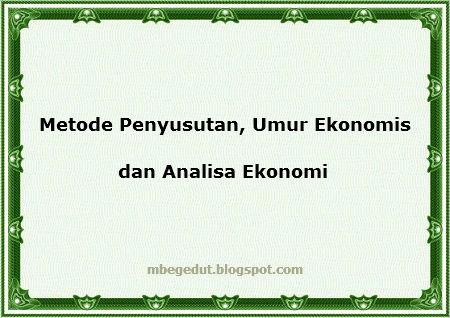 ekonomi, makalah ekonomi, metode penyusutan ekonomi, depresiasi ekonomi, umur ekonomis, analisa ekonomi