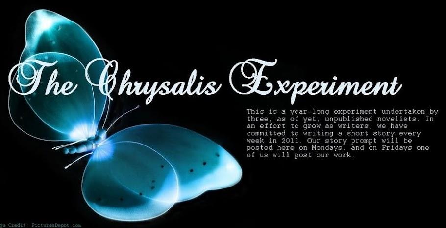 The Chrysalis Experiment