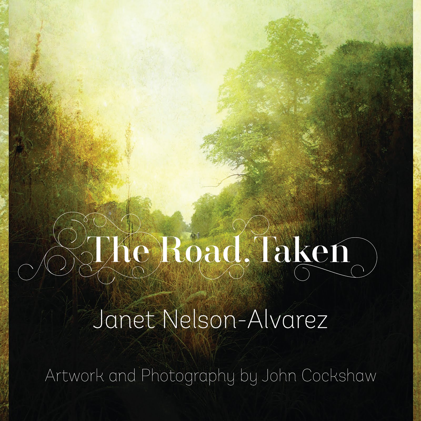 THE ROAD, TAKEN: Poetry by Janet Nelson-Alvarez - Art and readings by John Cockshaw