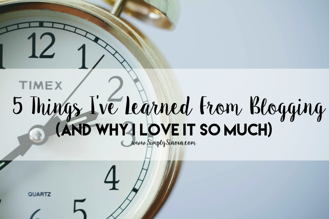 5 Things I've learned from blogging, what I've learned form blogging, benefits of blogging, should I start a blog, reasons to start a blog, starting a blog, why I love to blog