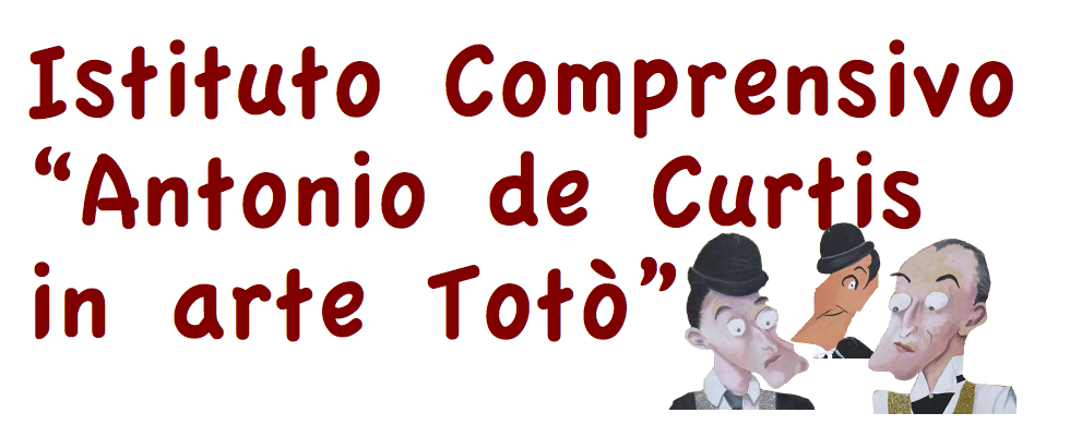 Istituto Comprensivo <br> Antonio de Curtis in arte Totò&quot;