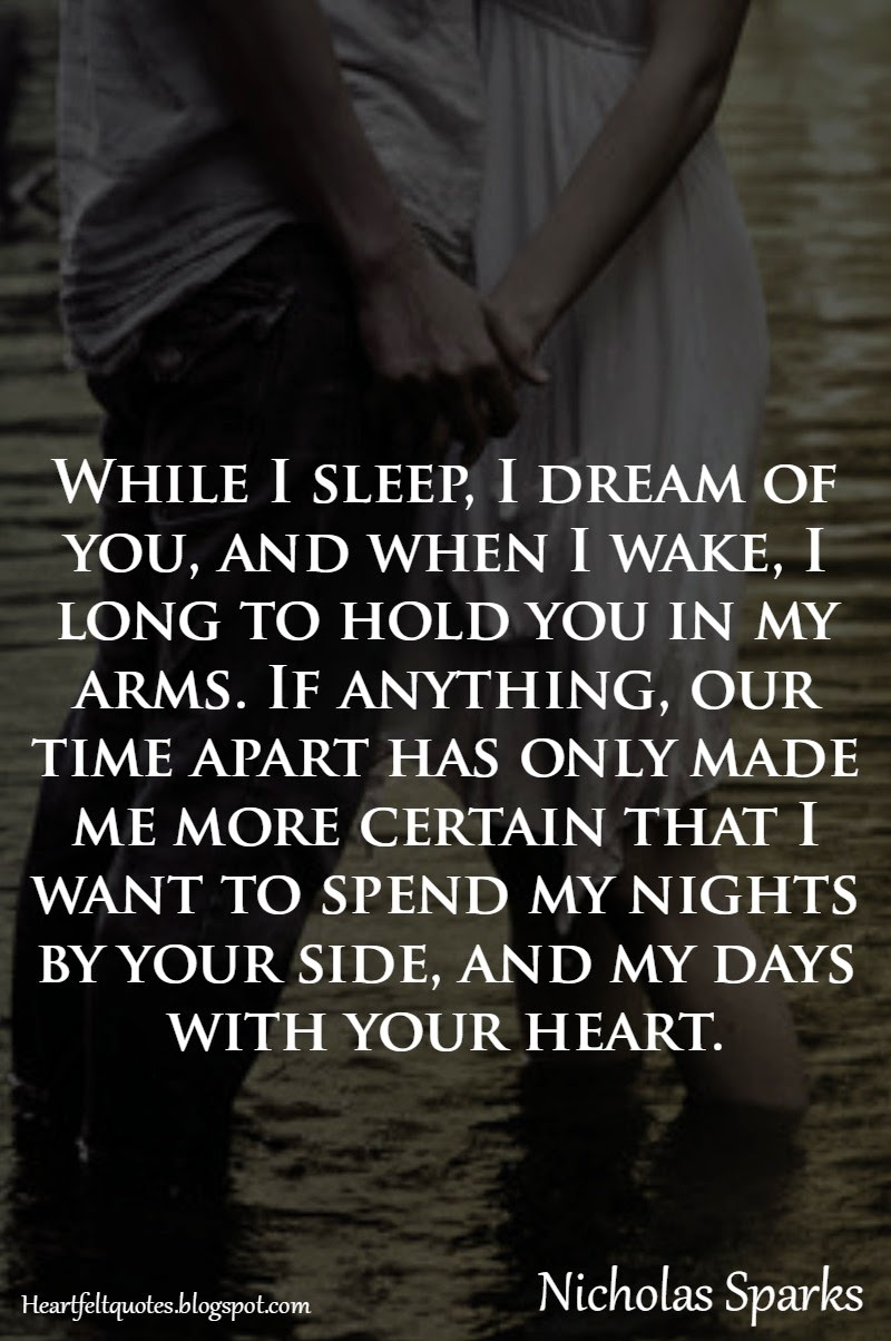 ... sleep i dream of you and when i wake i long to hold you in my arms if
