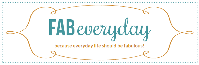 Fab Everyday | Because Everday Life Should be Fabulous | www.fabeveryday.com