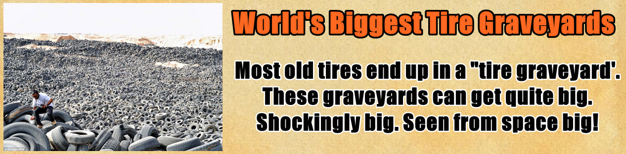 http://www.nerdoutwithme.com/2014/04/worlds-biggest-tire-graveyards.html