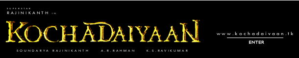 Kochadaiyaan Exclusive Updates