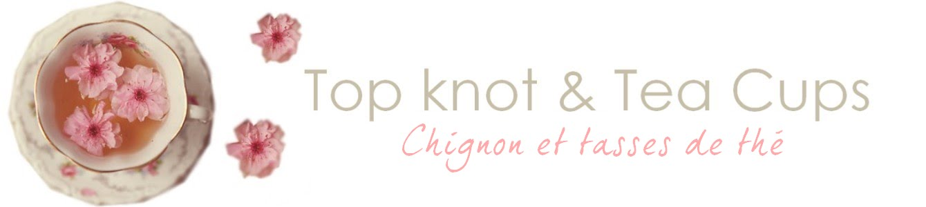 Top knot and Tea cups - Blog Mode et Lifestyle La Rochelle