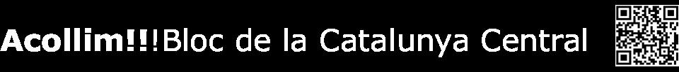 Acollim!!! Bloc de la Catalunya Central