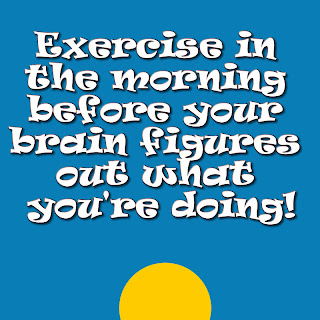 Exercise In The Morning Before Your Brain Figures Out What You're Doing!