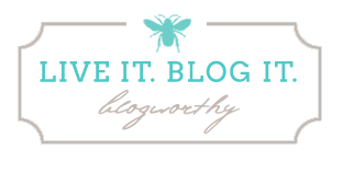 Live It. Blog It. Be Blogworthy