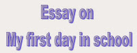 essay and letter writing short essay on my first day in school short essay on my first day in school