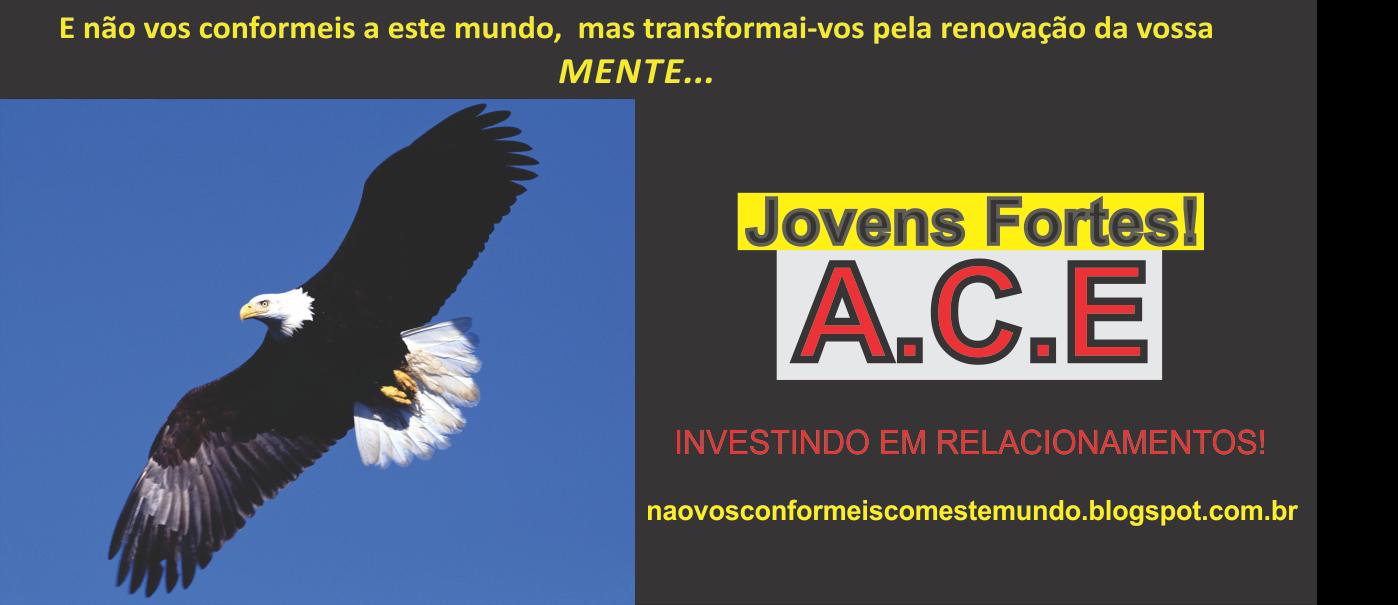 JOVENS FORTES A.C.E - AMADURECER, CRESCER E EDIFICAR.
