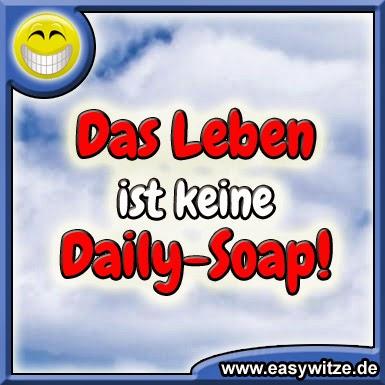 Das Leben ist keine Daily-Soap!