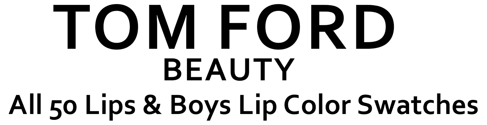 TOM FORD BEAUTY All 50 Lips & Boys Lip Color Swatches