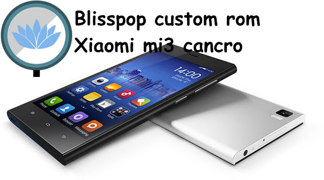 blisspop custom rom xiaomi mi3 cancro