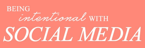 Being Intentional with Social Media