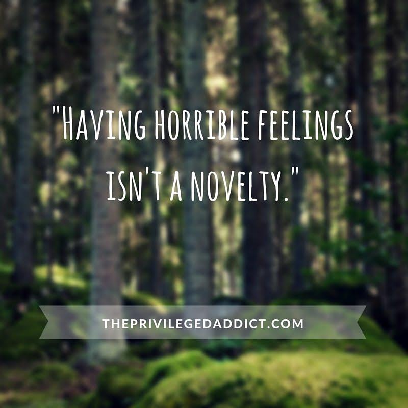 Having Horrible Feelings Isn't a Novelty