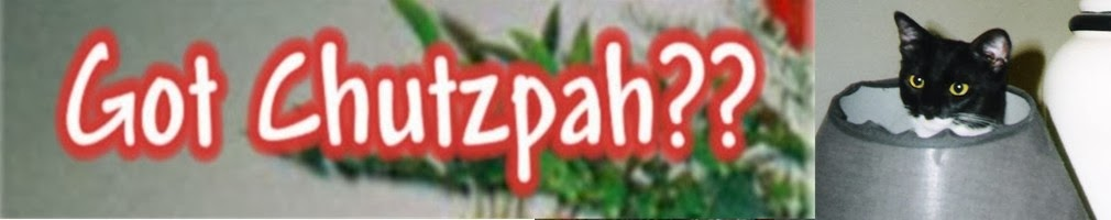 Got Chutzpah!?!  - Old Blog
