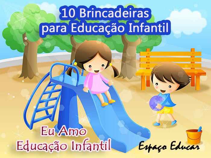 Suficiente ESPAÇO EDUCAR: 10 brincadeiras para creche ou maternal - jogos e  SO23