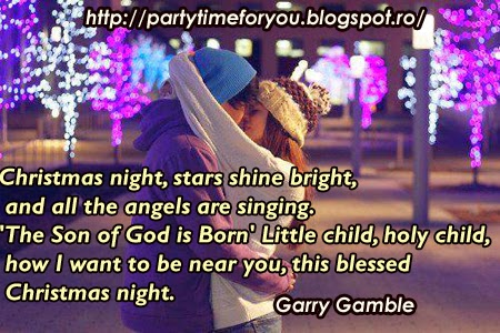 Christmas night, stars shine bright,and all the angels are singing. 'The Son of God is Born' Little child, holy child, how I want to be near you, this blessed Christmas night.