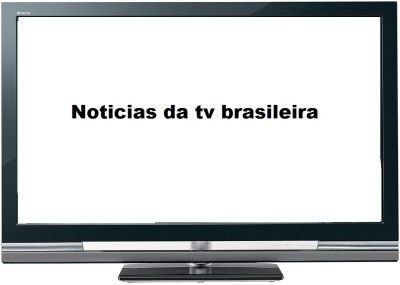 Noticias  da tv brasileira