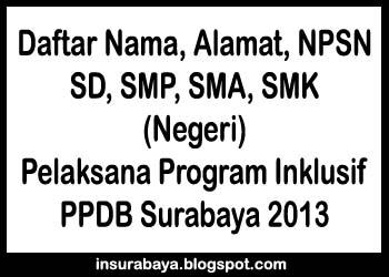Daftar SD, SMP, SMA, SMA Negeri Pelaksana Program Inklusif PPDB Surabaya 2013