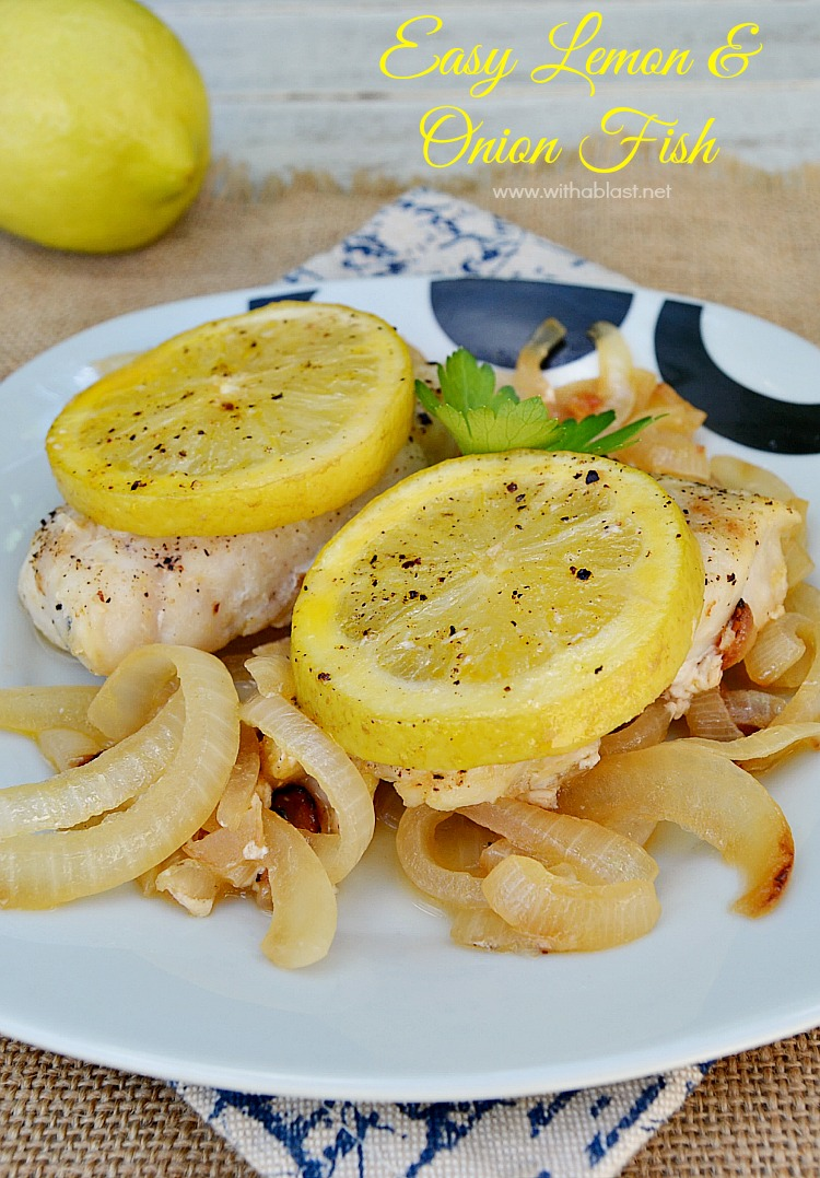 Easy Lemon and Onion Fish ~ Juicy Fish on a bed of golden Onions and topped with oven-baked Lemon makes this the perfect weekday dinner {best served with mashed potatoes and veggies}