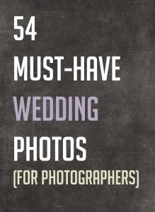 http://photographyawesomesauce.com/54-must-have-wedding-photos-for-photographers/
