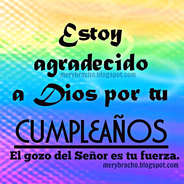 Estoy agradecido a Dios por tu cumpleaños. Imagen cristiana mensaje de cumpleaños. Postales cristianas cumple. Buen deseo cristiano por Mery Bracho, Entre Poemas y Vivencias.