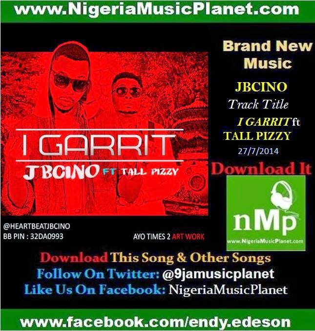 "NEW MUSIC: JBCINO ft TALL PIZZY - "" I GARRIT "" (CLICK IMAGE TO DOWNLOAD IT FREE)"
