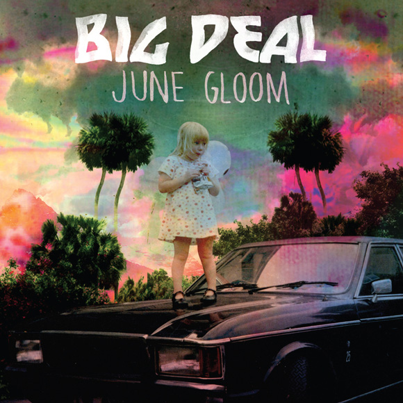 Big Deal - June Gloom