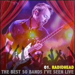 The Best 50 Bands I've Seen Live: 01. Radiohead