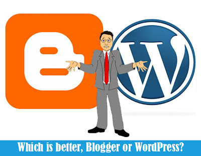Which is better, Blogger or WordPress?
