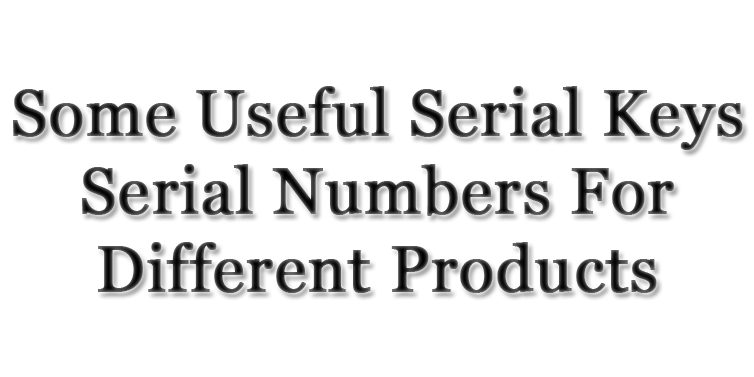 Some-Useful-Serial-Keys-Serial-Numbers-For-Different-Products