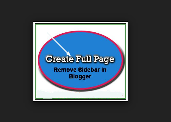 Hide Sidebar In Your Blog And Create Full Width Page