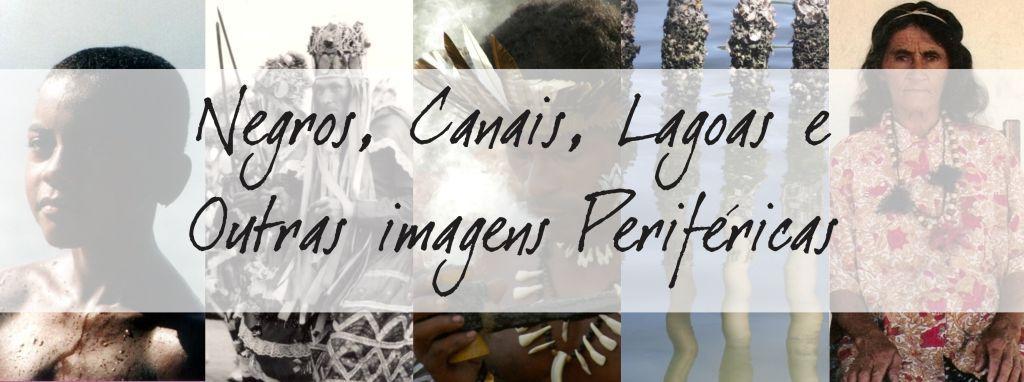 Negros, Canais, Lagoas e Outras Imagens Periféricas