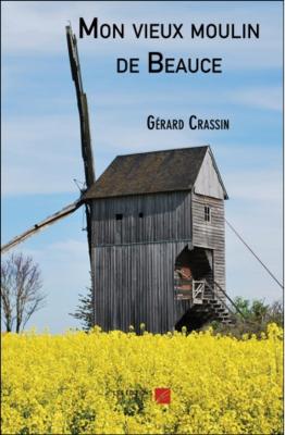 VIENT DE PARAITRE : MON VIEUX MOULIN DE BEAUCE de GERARD CRASSIN