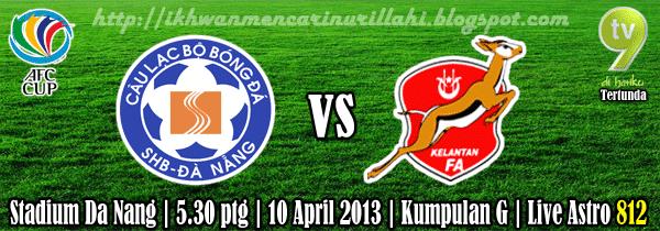 Keputusan Kelantan vs SHB Da Nang 10 April 2013 - Piala AFC