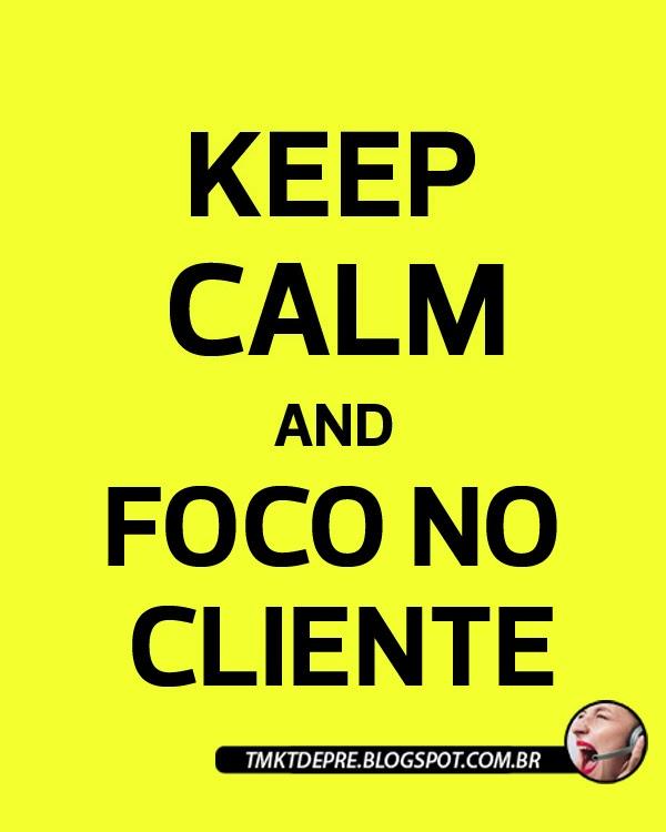 Keep Calm and Foco no Cliente