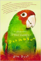 Elsewhere In The Land Of Parrots by Jim Paul A Novel