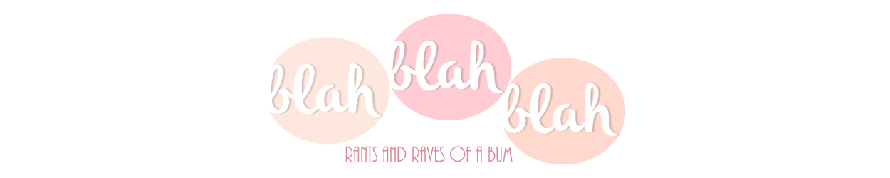 blah blah blah (Rants and Raves of a Bum)