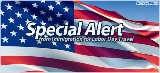 """Special Alert from Immigration for Labor Day Travel"""