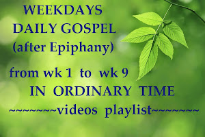 WEEKDAYS DAILY GOSPEL (after Epiphany) from WK 1 to WK 9 in ORDINARY TIME - videos playlist