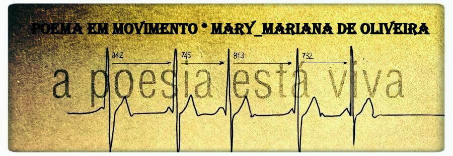 Poema em Movimento  * Mary_Mariana de Oliveira